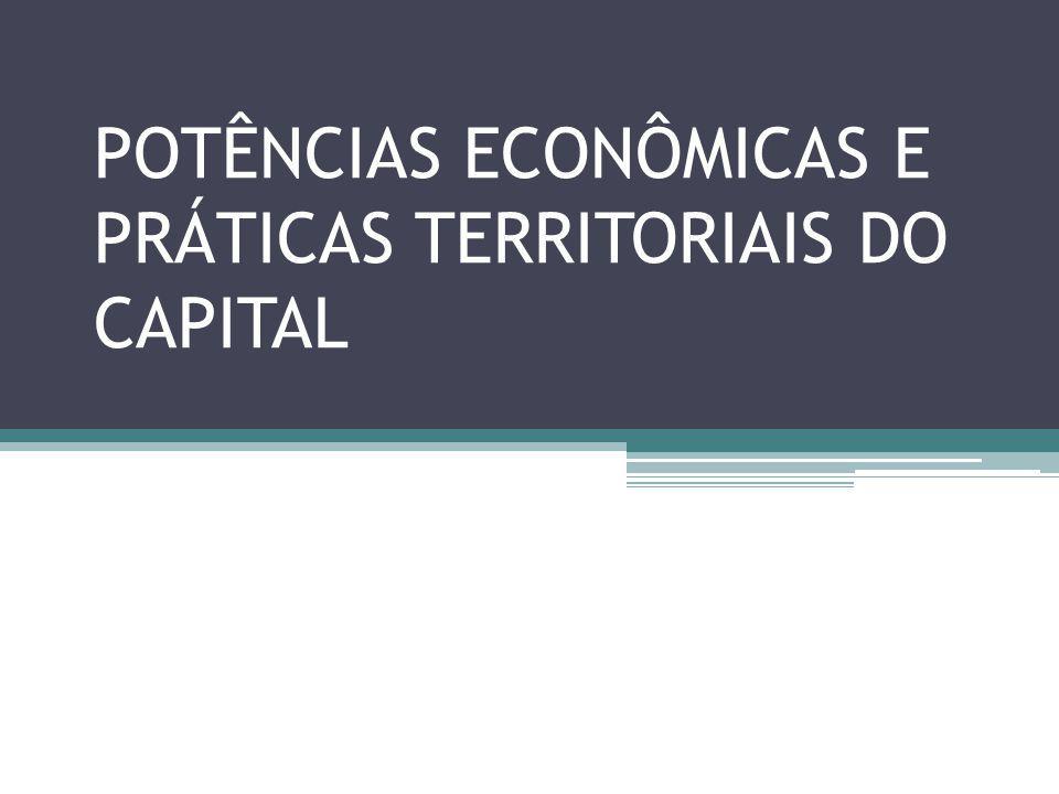 POTÊNCIAS ECONÔMICAS E PRÁTICAS TERRITORIAIS DO CAPITAL