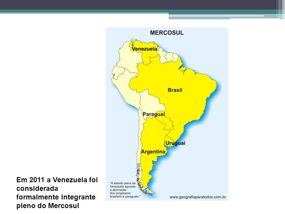 Em 2011 a Venezuela foi considerada formalmente integrante pleno do Mercosul