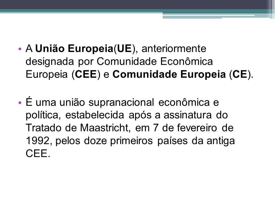 A União Europeia(UE), anteriormente designada por Comunidade Econômica Europeia (CEE) e Comunidade Europeia (CE). É uma união supranacional econômica