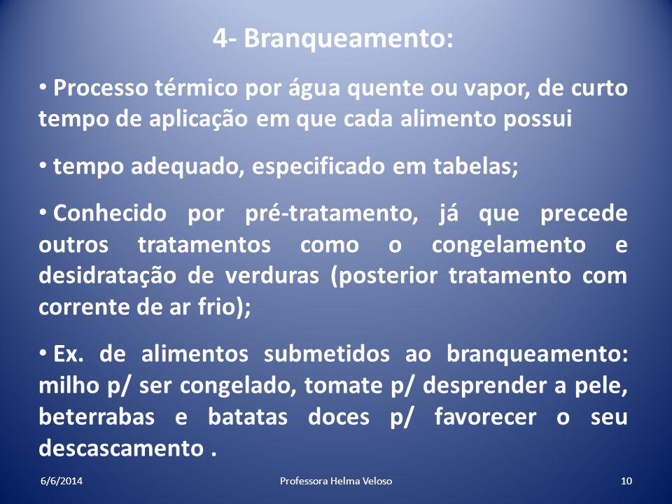 4- Branqueamento: Processo térmico por água quente ou vapor, de curto tempo de aplicação em que cada alimento possui tempo adequado, especificado em t