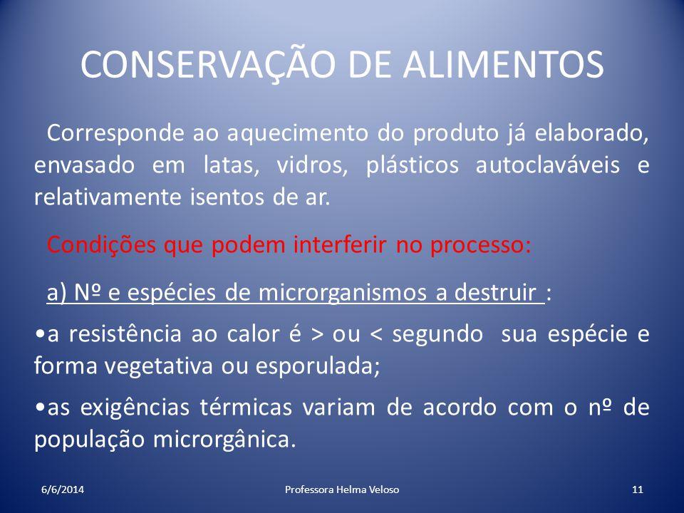 CONSERVAÇÃO DE ALIMENTOS Corresponde ao aquecimento do produto já elaborado, envasado em latas, vidros, plásticos autoclaváveis e relativamente isento