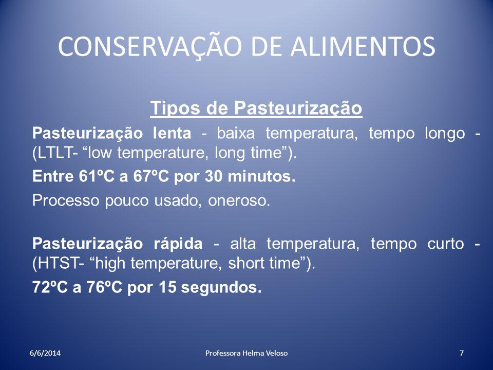 CONSERVAÇÃO DE ALIMENTOS Tipos de Pasteurização Pasteurização lenta - baixa temperatura, tempo longo - (LTLT- low temperature, long time). Entre 61ºC