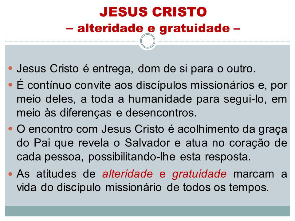 JESUS CRISTO – alteridade e gratuidade – Jesus Cristo é entrega, dom de si para o outro.