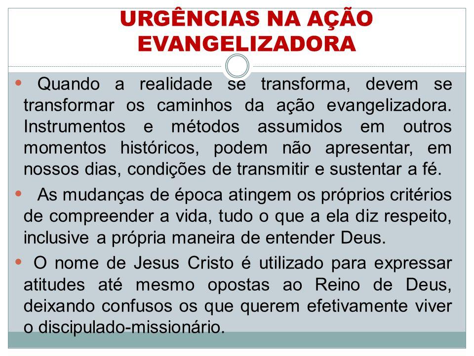 Quando a realidade se transforma, devem se transformar os caminhos da ação evangelizadora.