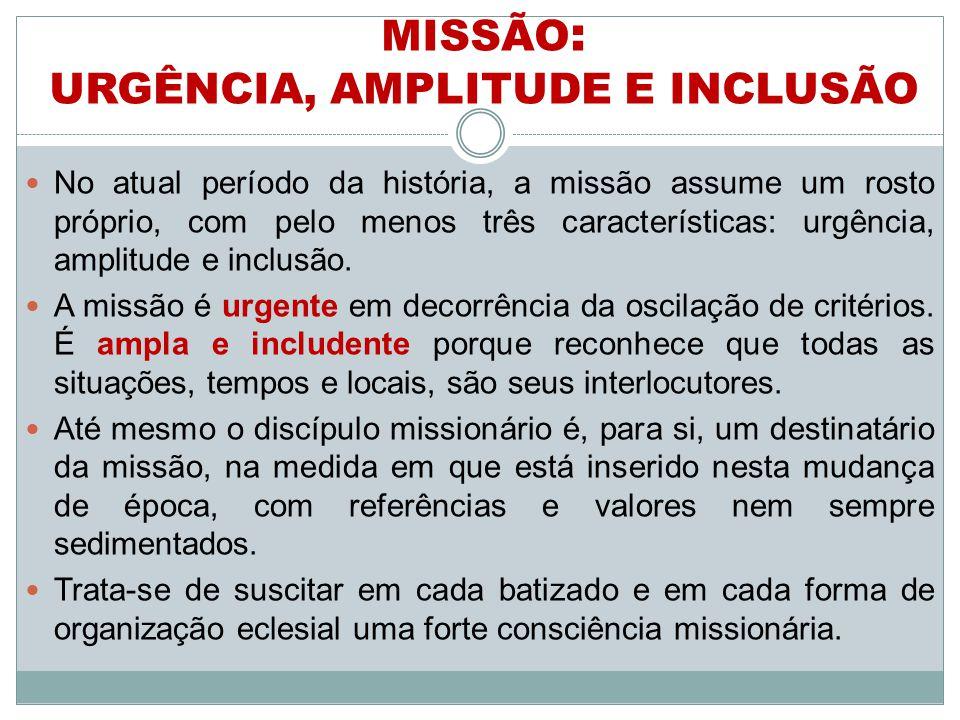 No atual período da história, a missão assume um rosto próprio, com pelo menos três características: urgência, amplitude e inclusão.