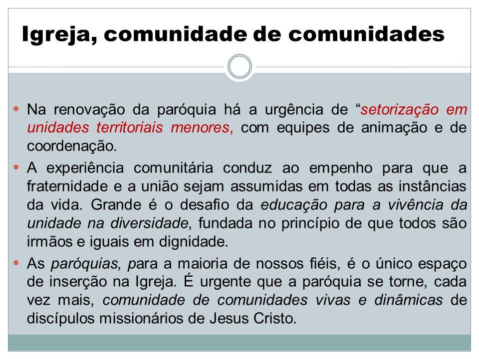 Na renovação da paróquia há a urgência de setorização em unidades territoriais menores, com equipes de animação e de coordenação.