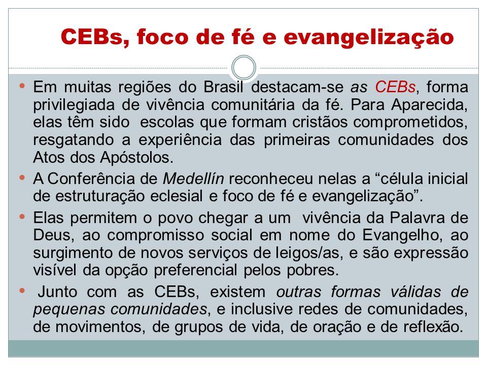 CEBs, foco de fé e evangelização Em muitas regiões do Brasil destacam-se as CEBs, forma privilegiada de vivência comunitária da fé.