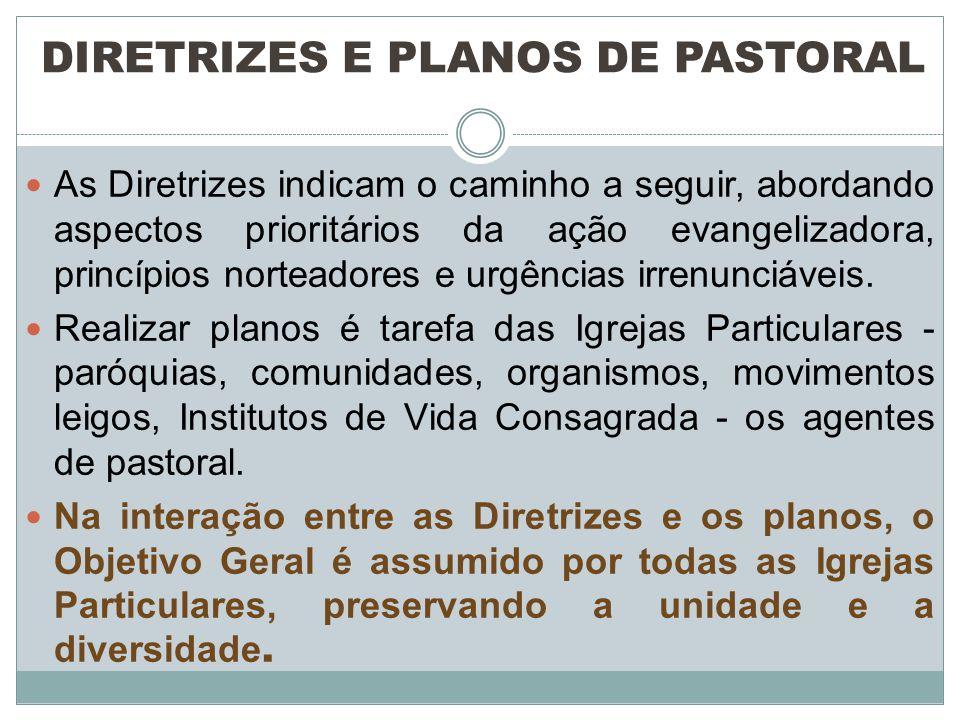 As Diretrizes indicam o caminho a seguir, abordando aspectos prioritários da ação evangelizadora, princípios norteadores e urgências irrenunciáveis.