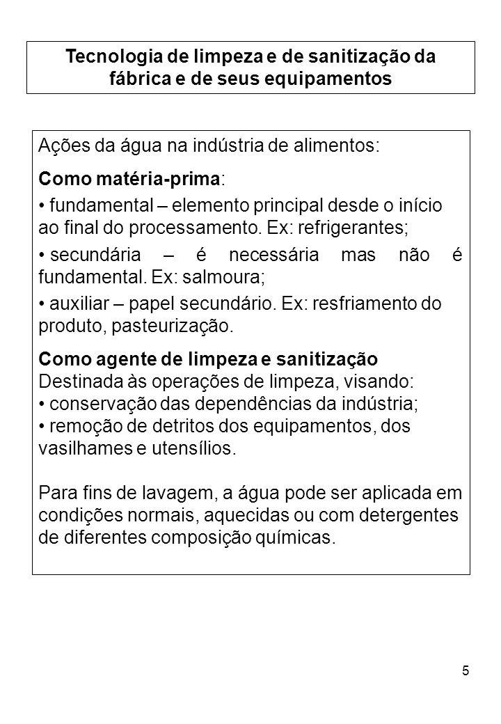 6 Tecnologia de limpeza e de sanitização da fábrica e de seus equipamentos Detergentes Desempenham papel básico nos processos da limpeza úmida nas áreas de contato com os alimentos.