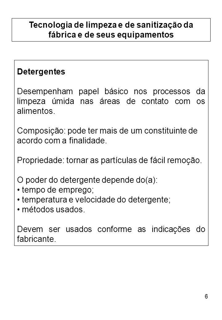 6 Tecnologia de limpeza e de sanitização da fábrica e de seus equipamentos Detergentes Desempenham papel básico nos processos da limpeza úmida nas áre
