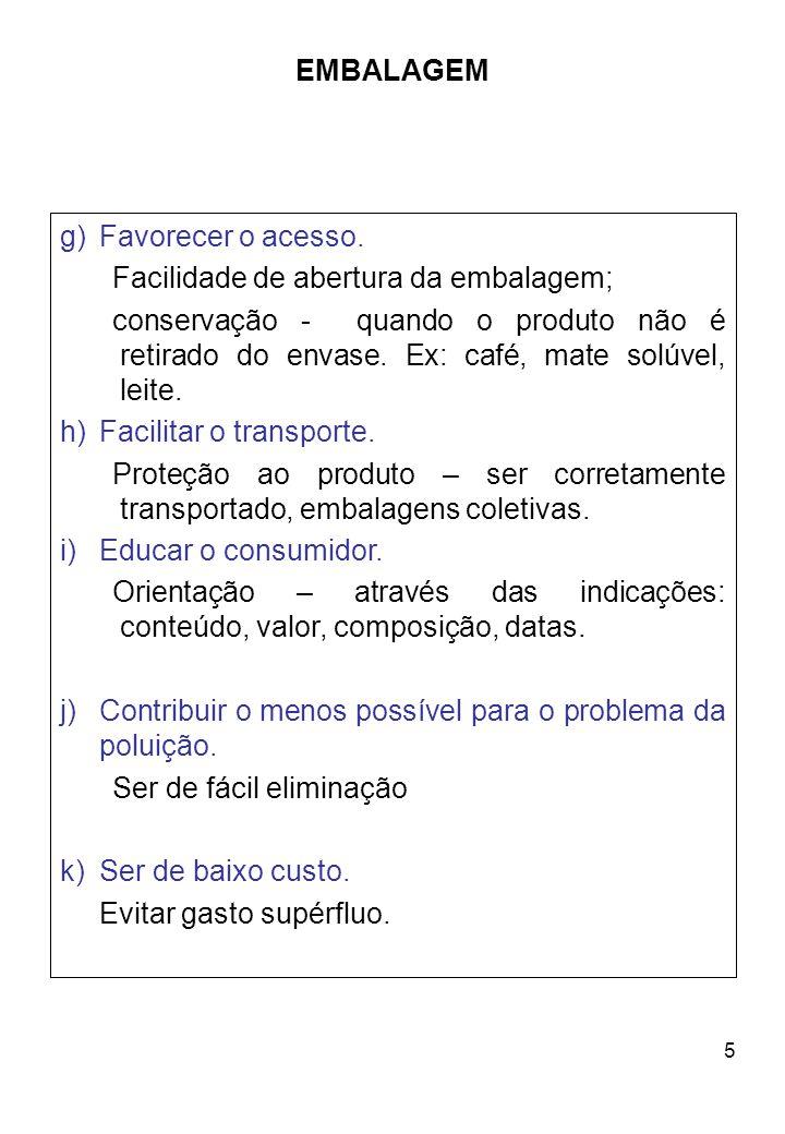 6 EMBALAGEM Embalagens: 1)Impermeáveis- proteção dos valores organolépticos e nutritivos.