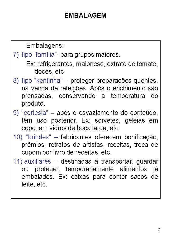 7 EMBALAGEM Embalagens: 7)tipo família- para grupos maiores. Ex: refrigerantes, maionese, extrato de tomate, doces, etc 8)tipo kentinha – proteger pre