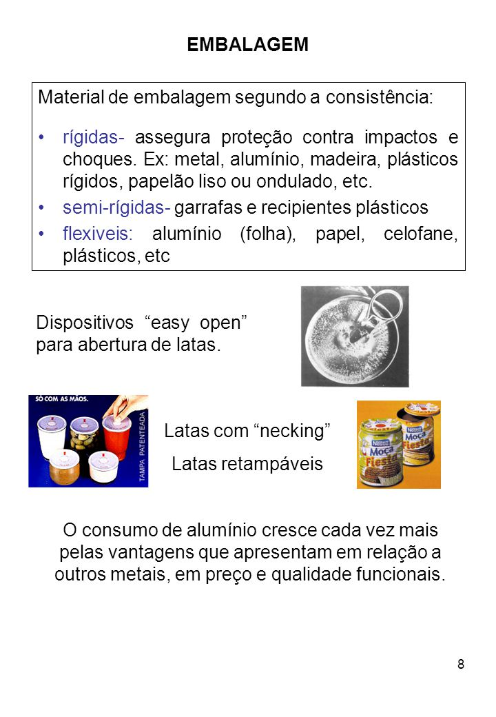 9 EMBALAGEM Escolha da embalagem Adequação da embalagem aos produtos é condição para: obtenção de alimento padrão; elasticidade de sua vida útil.