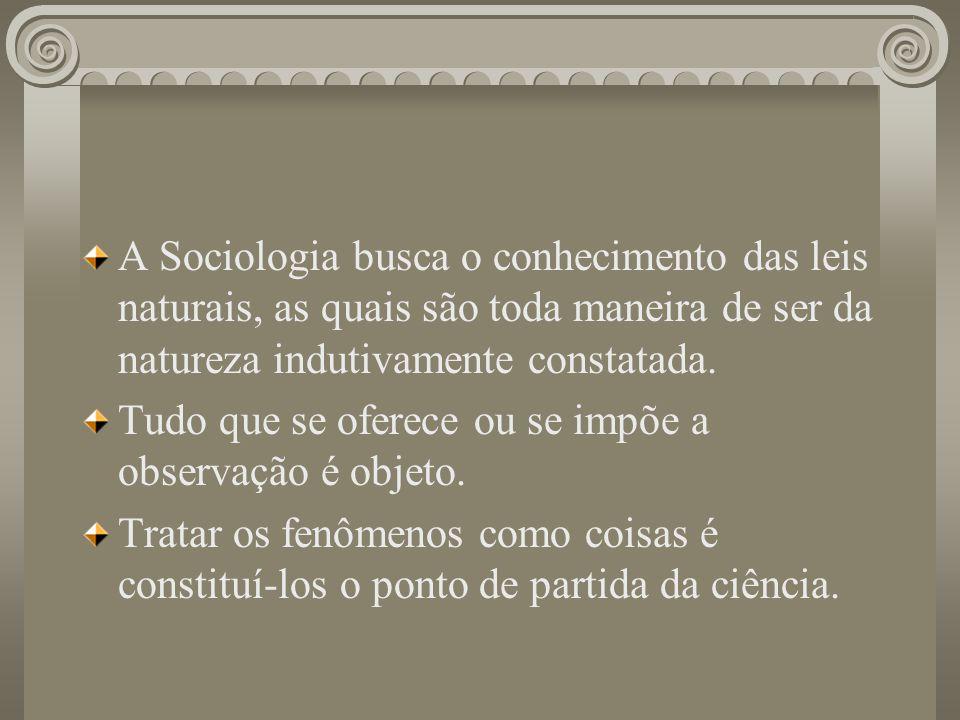 A Sociologia busca o conhecimento das leis naturais, as quais são toda maneira de ser da natureza indutivamente constatada. Tudo que se oferece ou se
