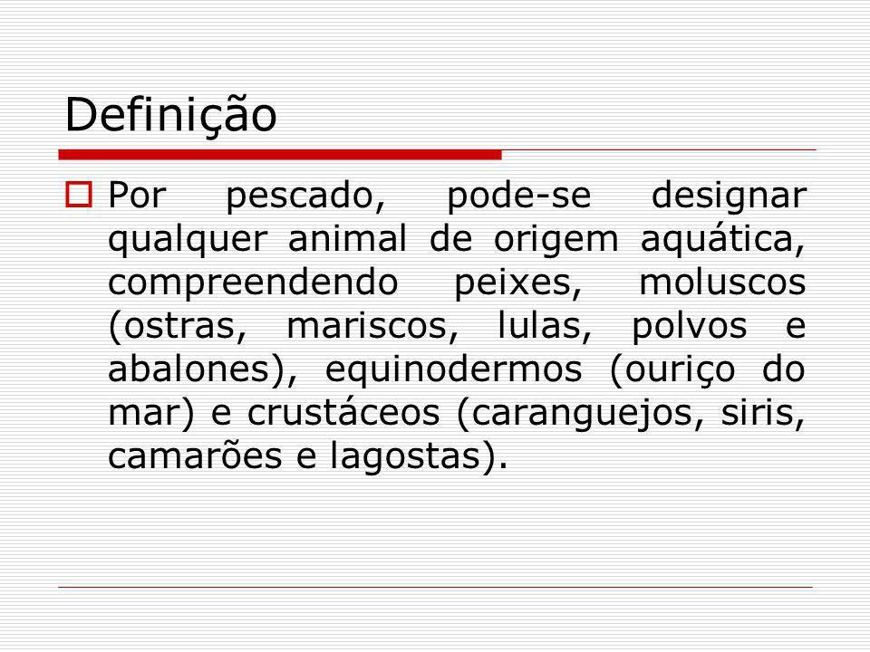 Definição Por pescado, pode-se designar qualquer animal de origem aquática, compreendendo peixes, moluscos (ostras, mariscos, lulas, polvos e abalones