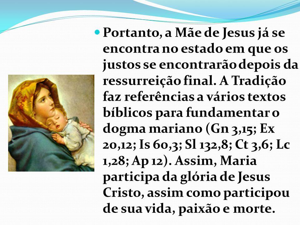 Portanto, a Mãe de Jesus já se encontra no estado em que os justos se encontrarão depois da ressurreição final.