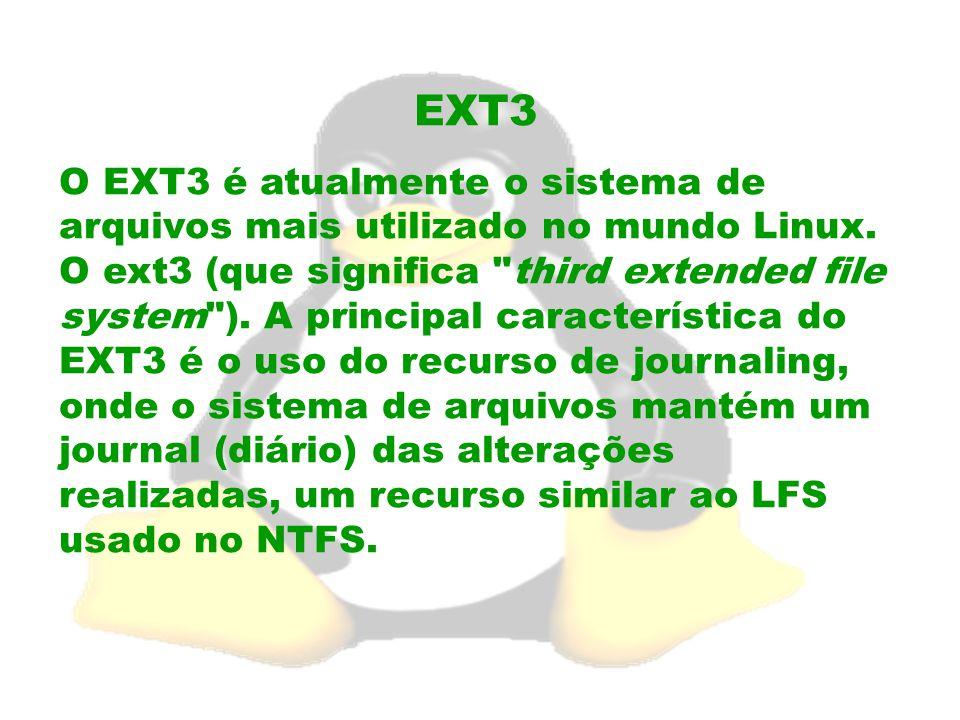 EXT3 O EXT3 é atualmente o sistema de arquivos mais utilizado no mundo Linux. O ext3 (que significa