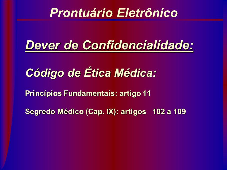 Dever de Execução : Artigo 69 do Código de Ética Médica: Impõe ao médico o dever de elaborar um prontuário médico para cada paciente. Prontuário Eletr