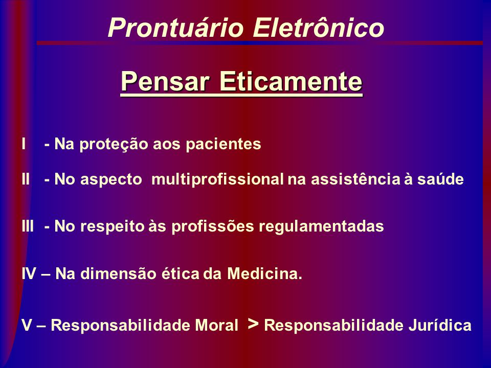 Direito do Paciente É direito do paciente a disponibilidade permanente das informações, como é do médico e da instituição o dever de guarda do prontuá