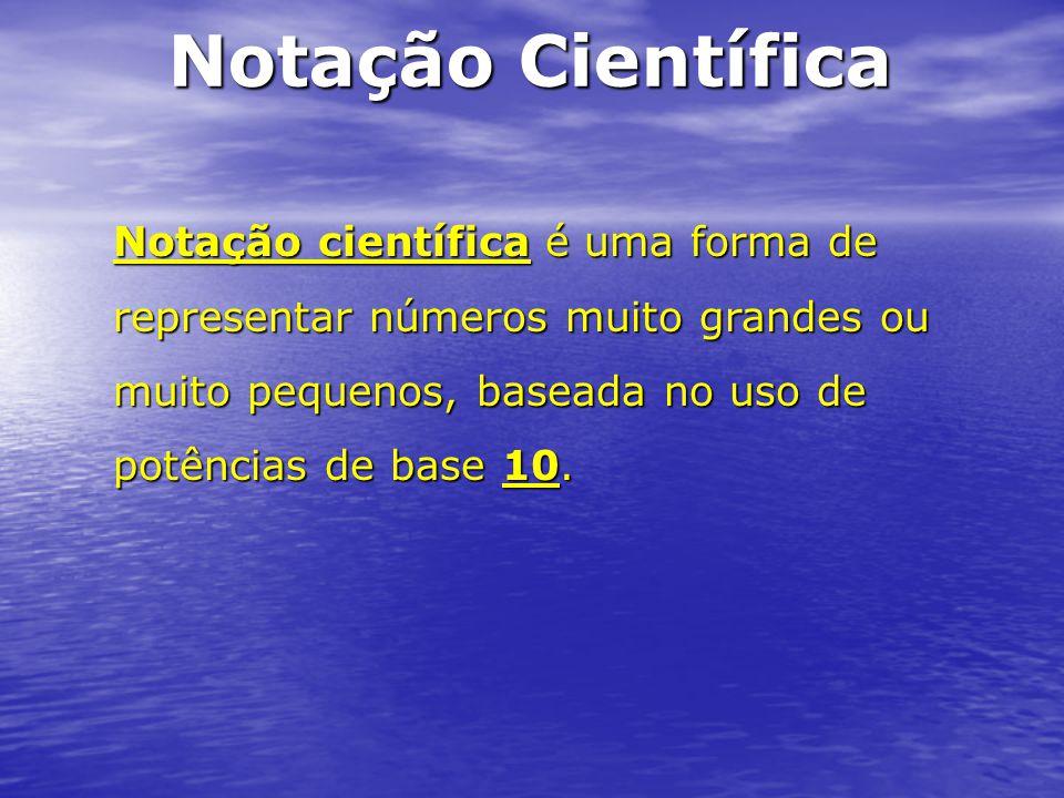 Notação científica é uma forma de representar números muito grandes ou muito pequenos, baseada no uso de potências de base 10. Notação Científica