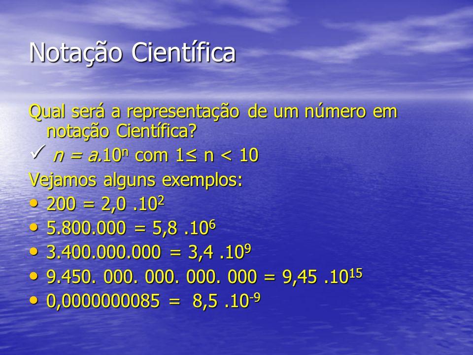 Notação Científica Qual será a representação de um número em notação Científica? n = a.10 n com 1 n < 10 n = a.10 n com 1 n < 10 Vejamos alguns exempl