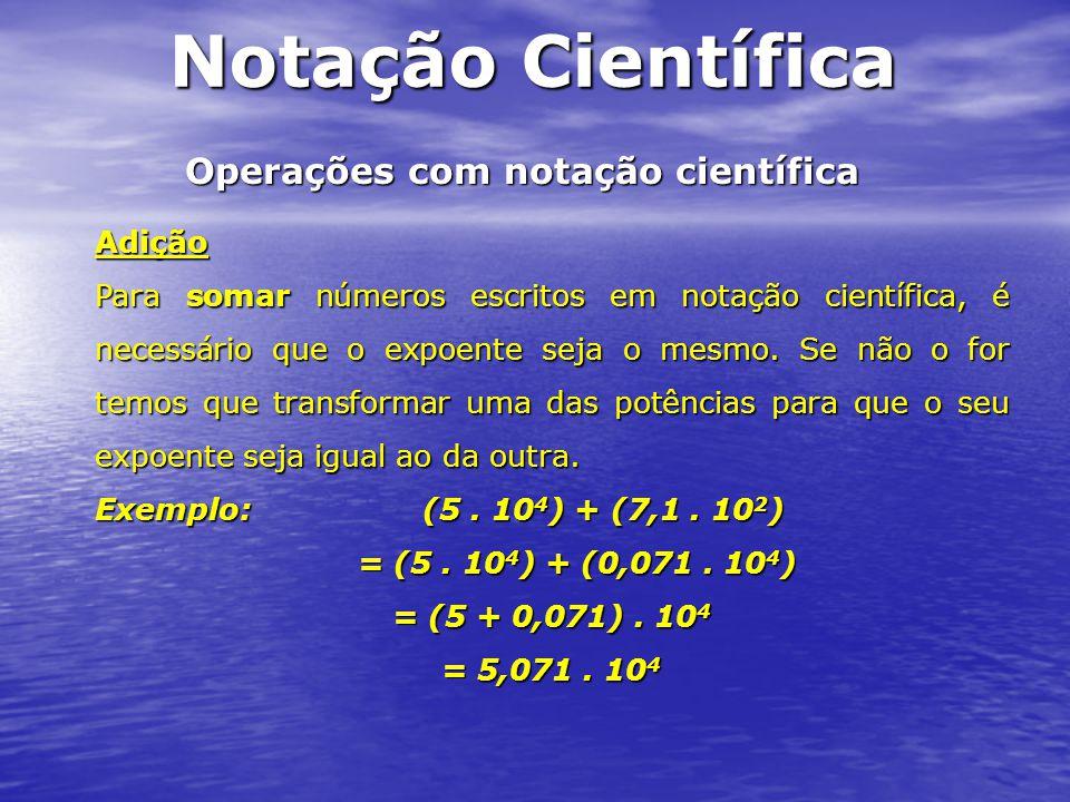 Operações com notação científica Subtração Na subtração também é necessário que o expoente seja o mesmo.