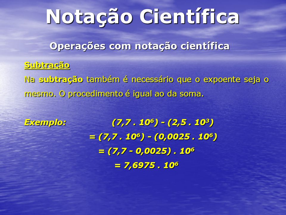 Operações com notação científica Multiplicação Multiplicamos os números sem expoente, mantemos a potência de base 10 e somamos os expoentes de cada uma.