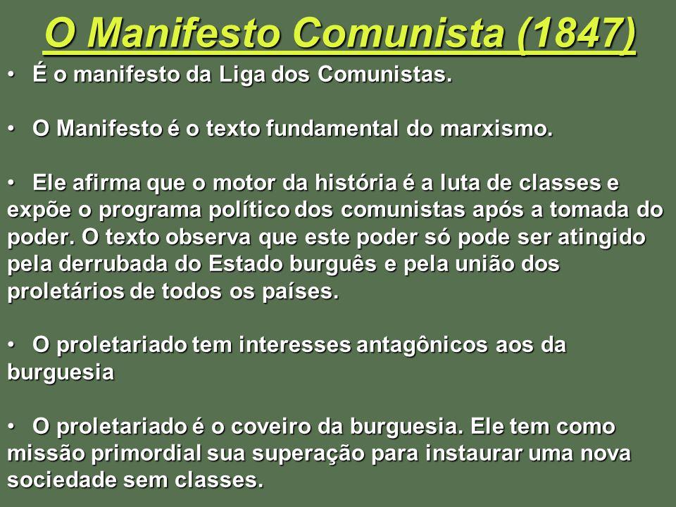 O Manifesto Comunista (1847) É o manifesto da Liga dos Comunistas.É o manifesto da Liga dos Comunistas. O Manifesto é o texto fundamental do marxismo.