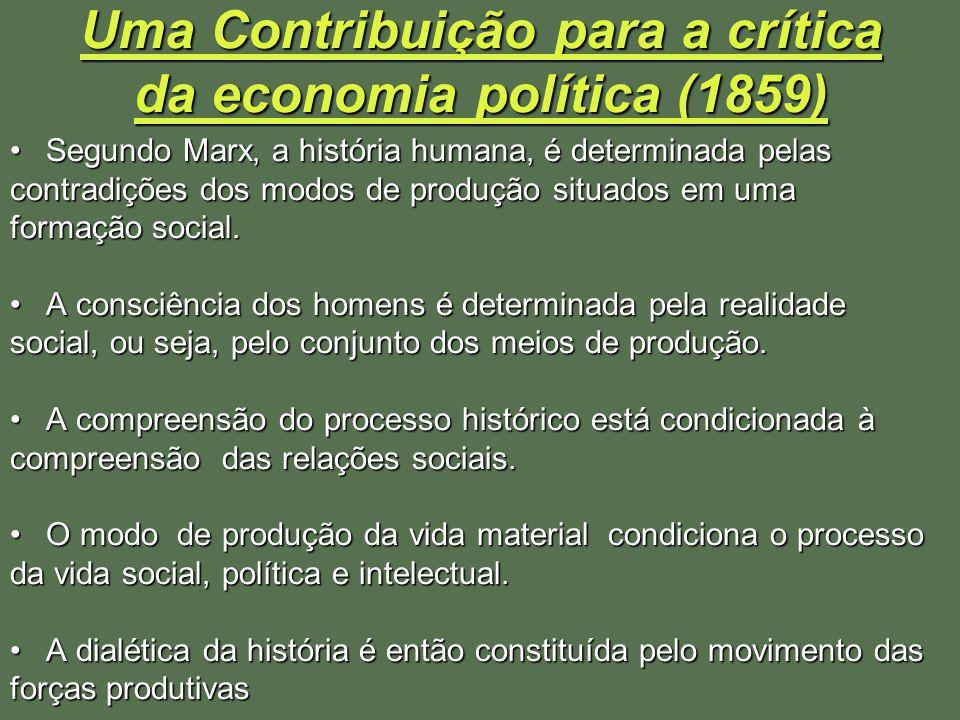 Uma Contribuição para a crítica da economia política (1859) Segundo Marx, a história humana, é determinada pelasSegundo Marx, a história humana, é det