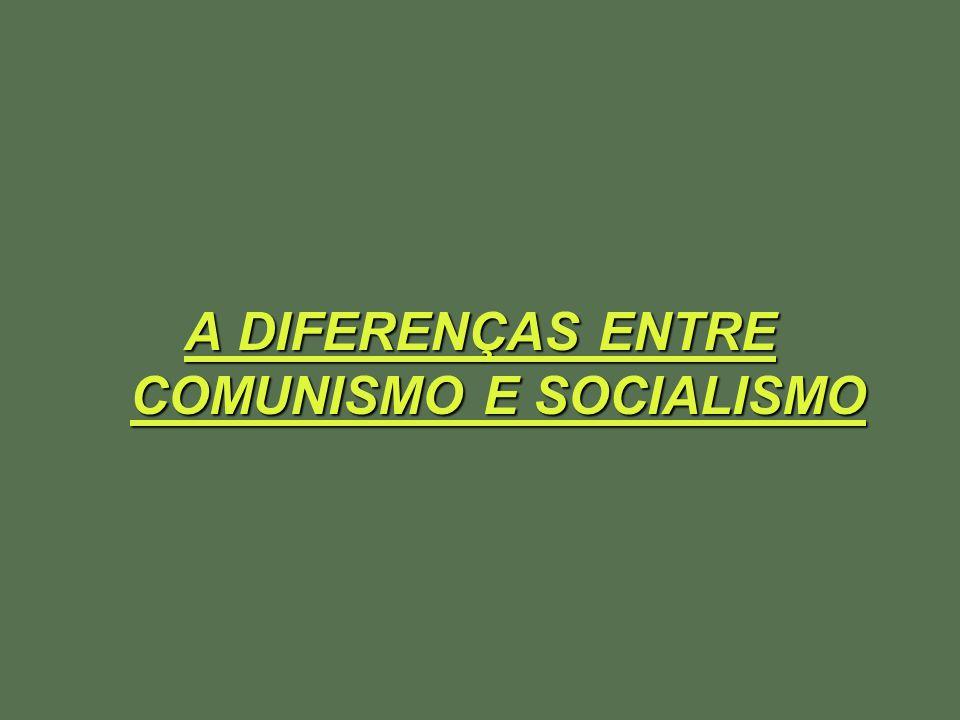 A DIFERENÇAS ENTRE COMUNISMO E SOCIALISMO