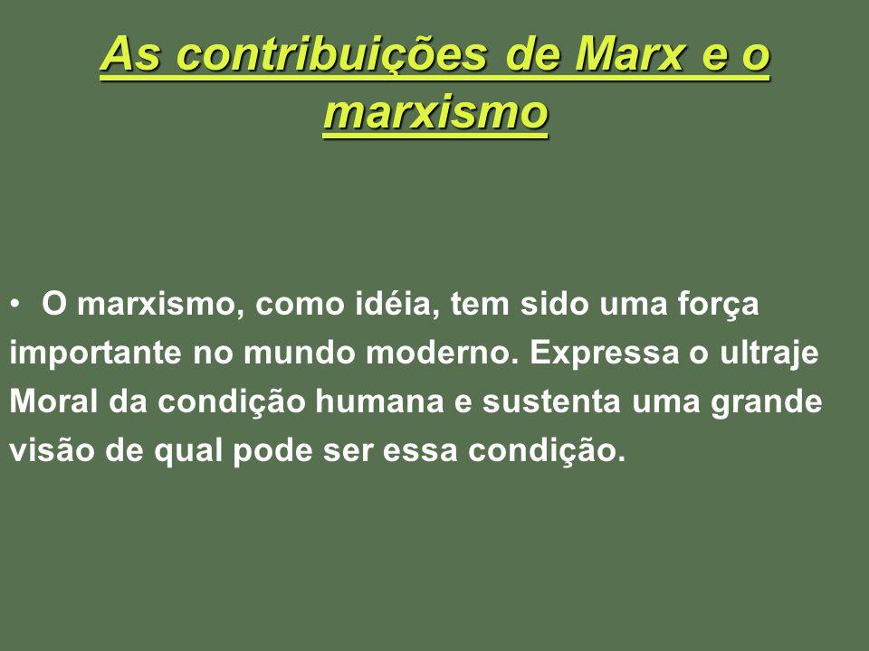 As contribuições de Marx e o marxismo O marxismo, como idéia, tem sido uma força importante no mundo moderno. Expressa o ultraje Moral da condição hum