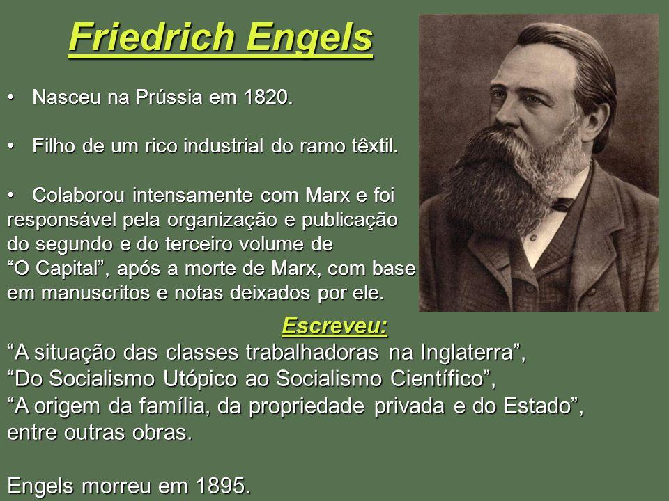 Friedrich Engels Nasceu na Prússia em 1820.Nasceu na Prússia em 1820. Filho de um rico industrial do ramo têxtil.Filho de um rico industrial do ramo t