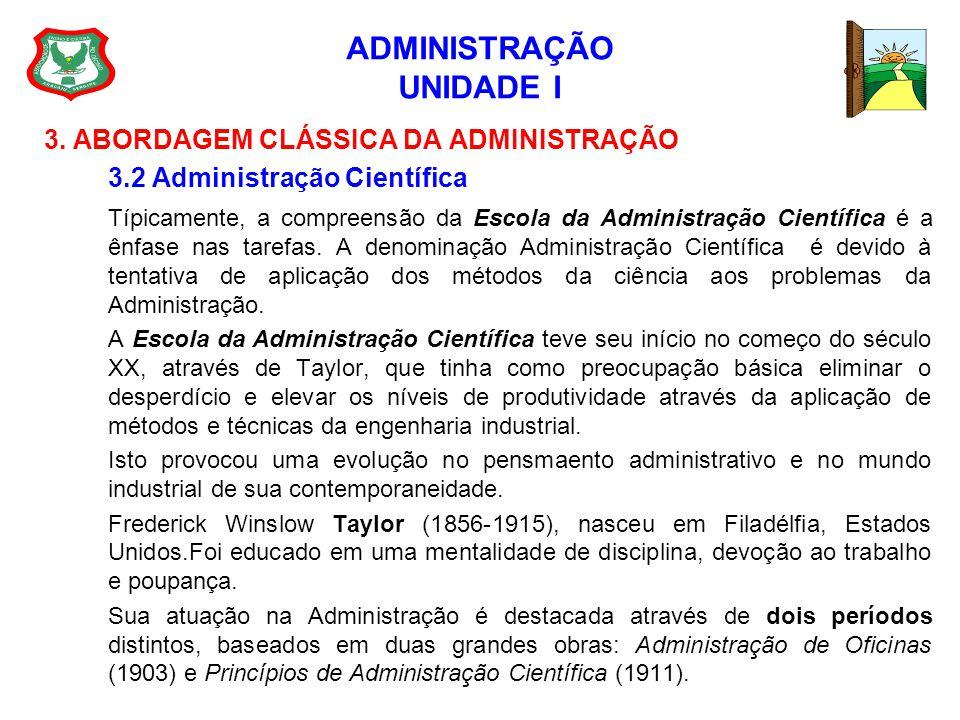 ADMINISTRAÇÃO UNIDADE I 3. ABORDAGEM CLÁSSICA DA ADMINISTRAÇÃO 3.2 Administração Científica Típicamente, a compreensão da Escola da Administração Cien