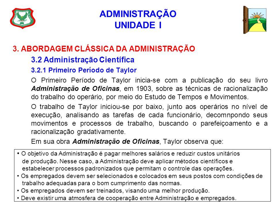ADMINISTRAÇÃO UNIDADE I 3. ABORDAGEM CLÁSSICA DA ADMINISTRAÇÃO 3.2 Administração Científica 3.2.1 Primeiro Período de Taylor O Primeiro Período de Tay