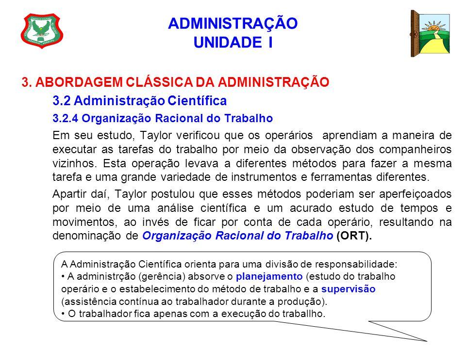 ADMINISTRAÇÃO UNIDADE I 3. ABORDAGEM CLÁSSICA DA ADMINISTRAÇÃO 3.2 Administração Científica 3.2.4 Organização Racional do Trabalho Em seu estudo, Tayl