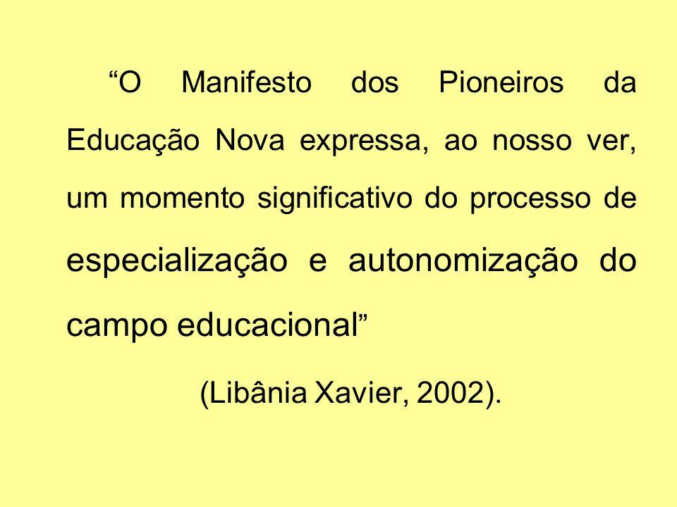 O Manifesto dos Pioneiros da Educação Nova expressa, ao nosso ver, um momento significativo do processo de especialização e autonomização do campo edu
