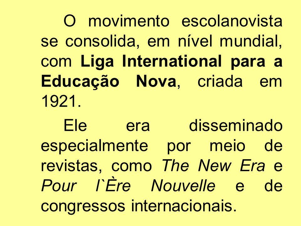 O movimento escolanovista se consolida, em nível mundial, com Liga International para a Educação Nova, criada em 1921. Ele era disseminado especialmen