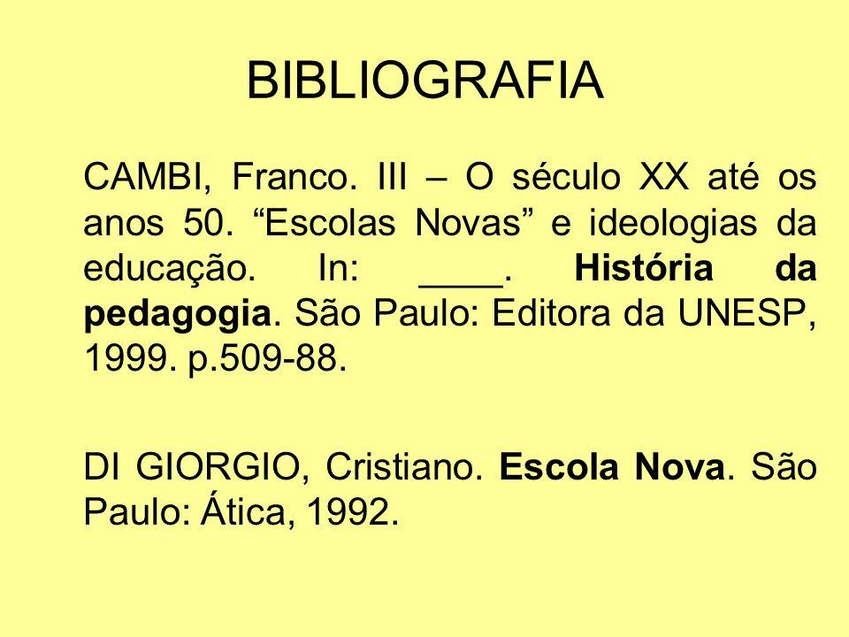 BIBLIOGRAFIA CAMBI, Franco. III – O século XX até os anos 50. Escolas Novas e ideologias da educação. In: ____. História da pedagogia. São Paulo: Edit