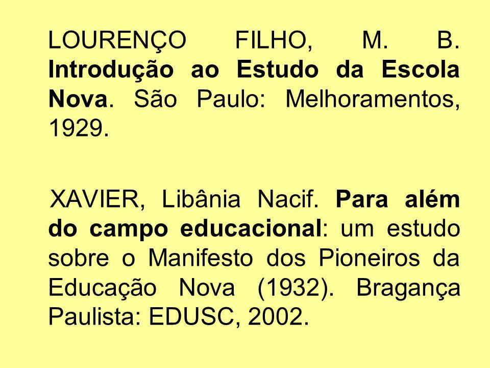 LOURENÇO FILHO, M. B. Introdução ao Estudo da Escola Nova. São Paulo: Melhoramentos, 1929. XAVIER, Libânia Nacif. Para além do campo educacional: um e