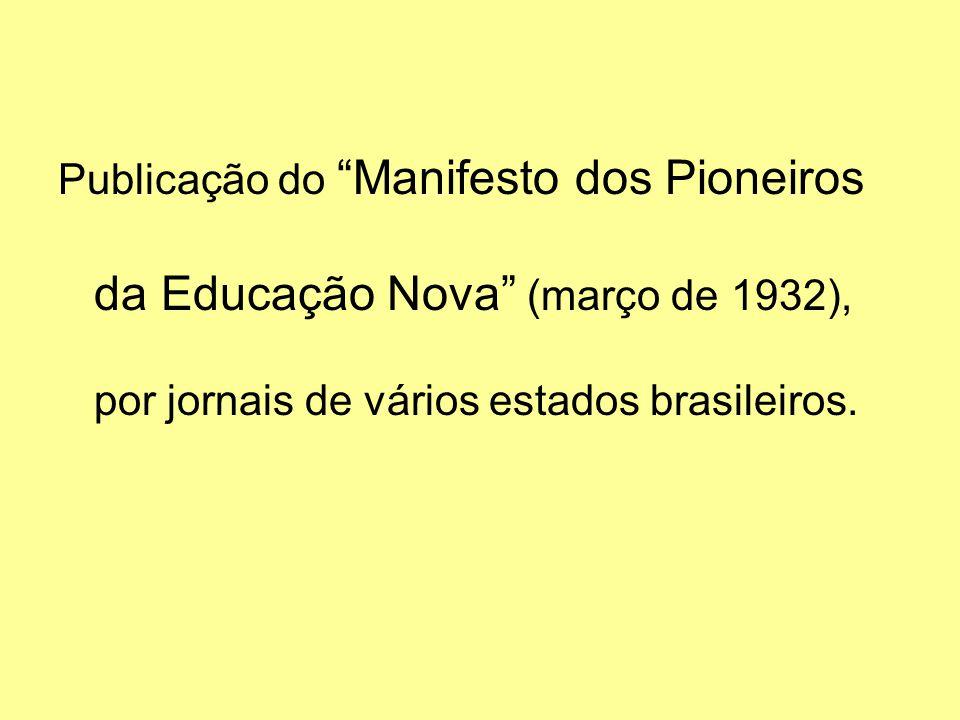 Posições do Manifesto de 32: - Defesa da escola pública, obrigatória, gratuita, leiga, e da co-educação; - Unificação do ensino secundário; - Formação universitária dos professores; - Prescrição da Educação Nova