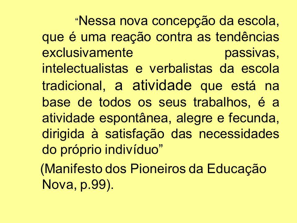 Nessa nova concepção da escola, que é uma reação contra as tendências exclusivamente passivas, intelectualistas e verbalistas da escola tradicional, a