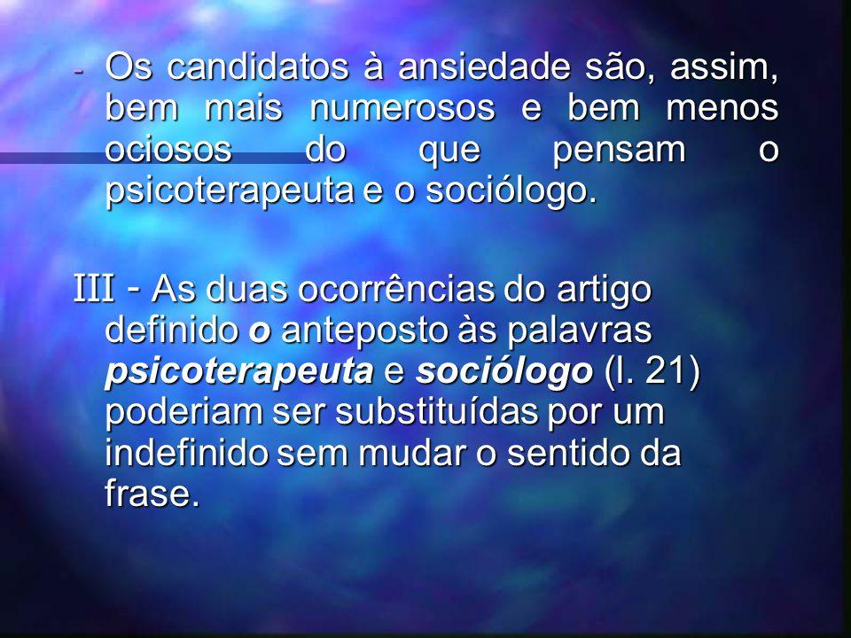 - Os candidatos à ansiedade são, assim, bem mais numerosos e bem menos ociosos do que pensam o psicoterapeuta e o sociólogo.