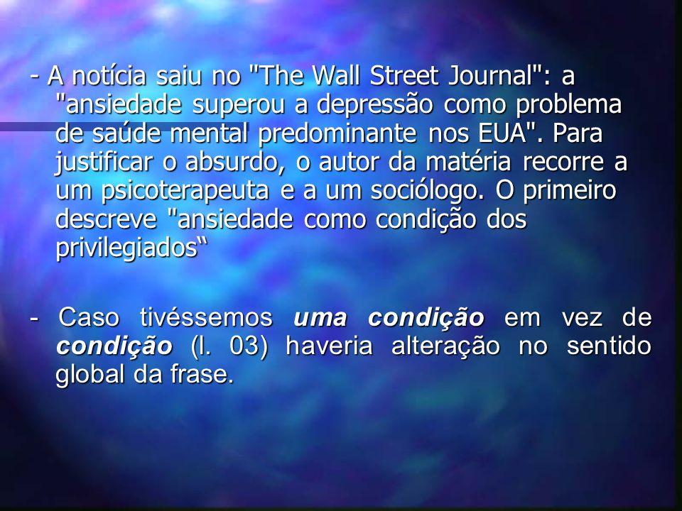 - A notícia saiu no The Wall Street Journal : a ansiedade superou a depressão como problema de saúde mental predominante nos EUA .