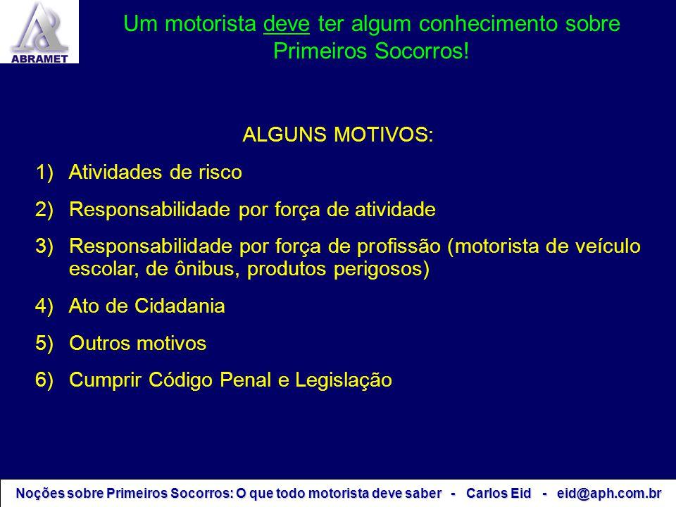 Noções sobre Primeiros Socorros: O que todo motorista deve saber - Carlos Eid - eid@aph.com.br ALGUNS MOTIVOS: 1)Atividades de risco 2)Responsabilidad