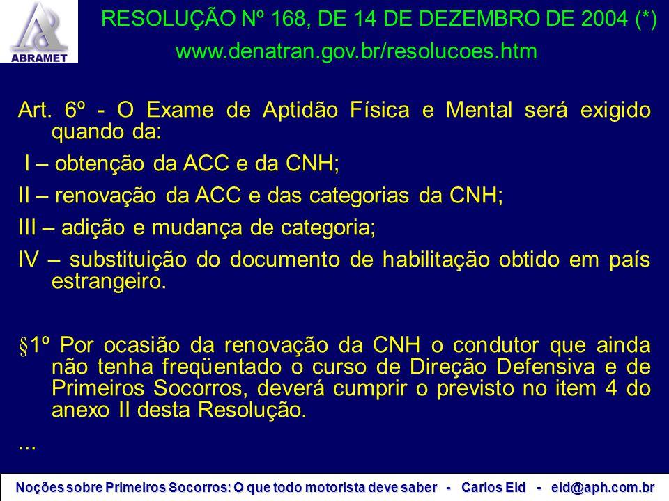 Art. 6º - O Exame de Aptidão Física e Mental será exigido quando da: I – obtenção da ACC e da CNH; II – renovação da ACC e das categorias da CNH; III
