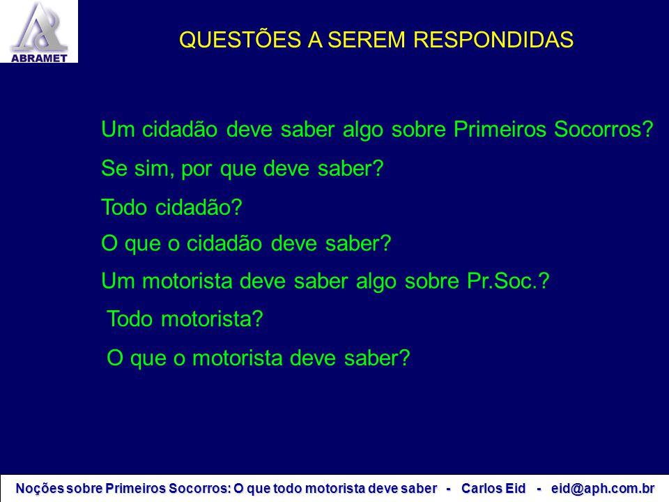 Noções sobre Primeiros Socorros: O que todo motorista deve saber - Carlos Eid - eid@aph.com.br Um cidadão deve saber algo sobre Primeiros Socorros? To