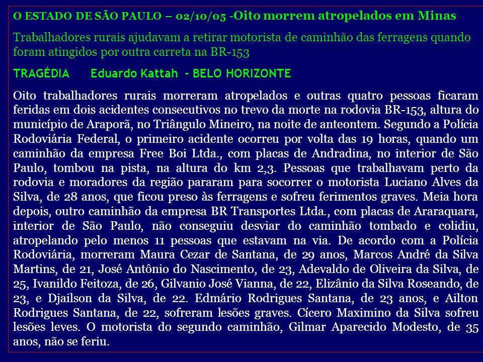 O ESTADO DE SÃO PAULO – 02/10/05 - Oito morrem atropelados em Minas Trabalhadores rurais ajudavam a retirar motorista de caminhão das ferragens quando