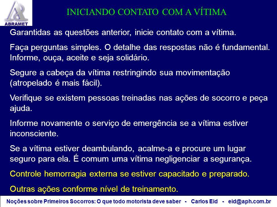 Noções sobre Primeiros Socorros: O que todo motorista deve saber - Carlos Eid - eid@aph.com.br Garantidas as questões anterior, inicie contato com a v