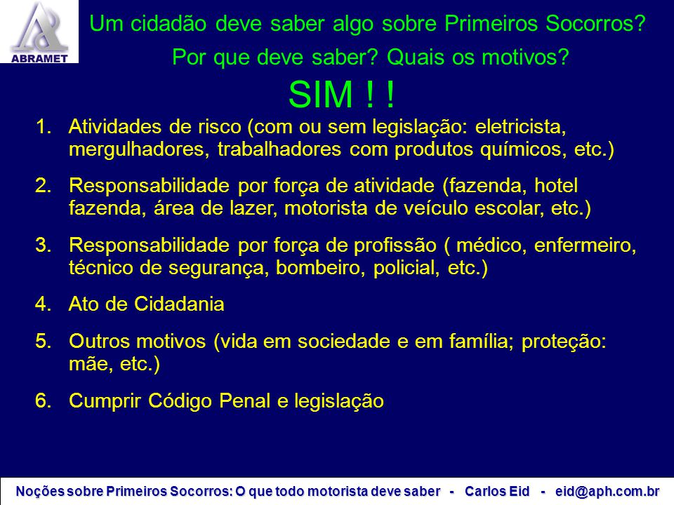 RISCOS POTENCIAIS NOVAS COLISÕES ATROPELAMENTOS INCÊNDIO CABOS DE ELETRICIDADE ÓLEO E OBSTÁCULOS NA PISTA VAZAMENTO DE PRODUTOS PERIGOSOS PORTADORES DE DOENÇAS INFECTO - CONTAGIOSAS Noções sobre Primeiros Socorros: O que todo motorista deve saber - Carlos Eid - eid@aph.com.br