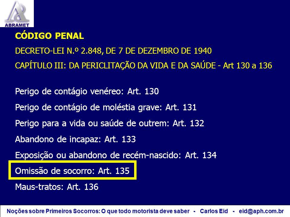 CÓDIGO PENAL DECRETO-LEI N.º 2.848, DE 7 DE DEZEMBRO DE 1940 CAPÍTULO III: DA PERICLITAÇÃO DA VIDA E DA SAÚDE Art.